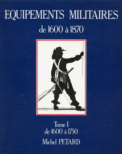 Les Équipements militaires de 1600 à 1870 (French equipments 1600-1870)