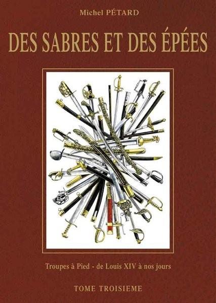 Des Sabres et des Épées Volume n° 3 - Troupes à pied de Louis XIV à nos jours